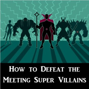 How to Defeat The Meeting Super Villains