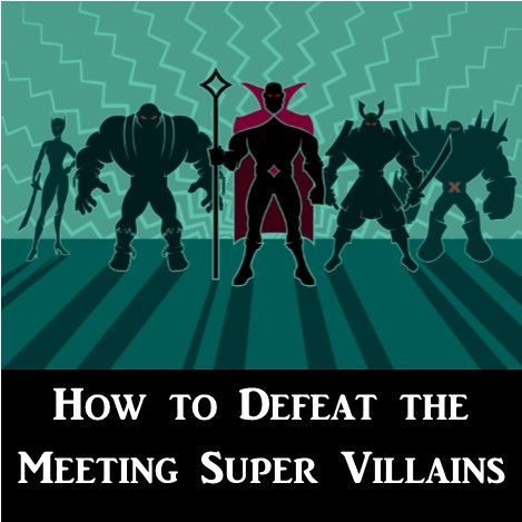 MBA004: Defeat the Meeting Super Villians