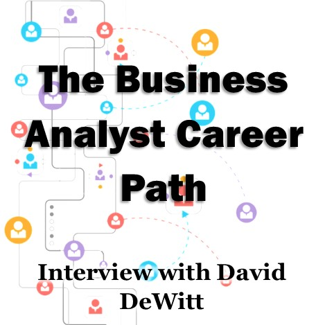 MBA006: The Business Analyst Career Path – Interview with David DeWitt