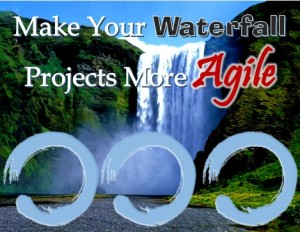 Make your waterfall projects more agile