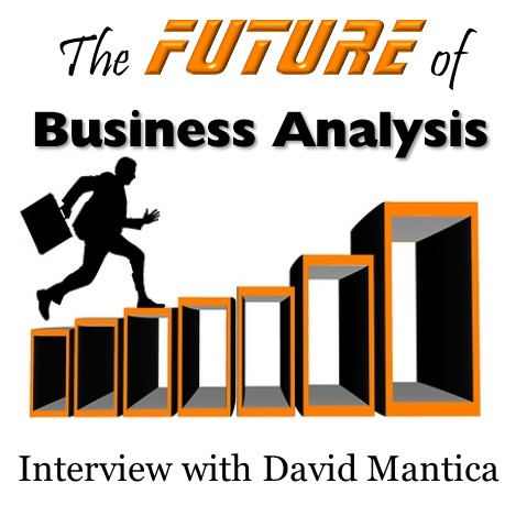 MBA014: The Future of Business Analysis – Interview with David Mantica