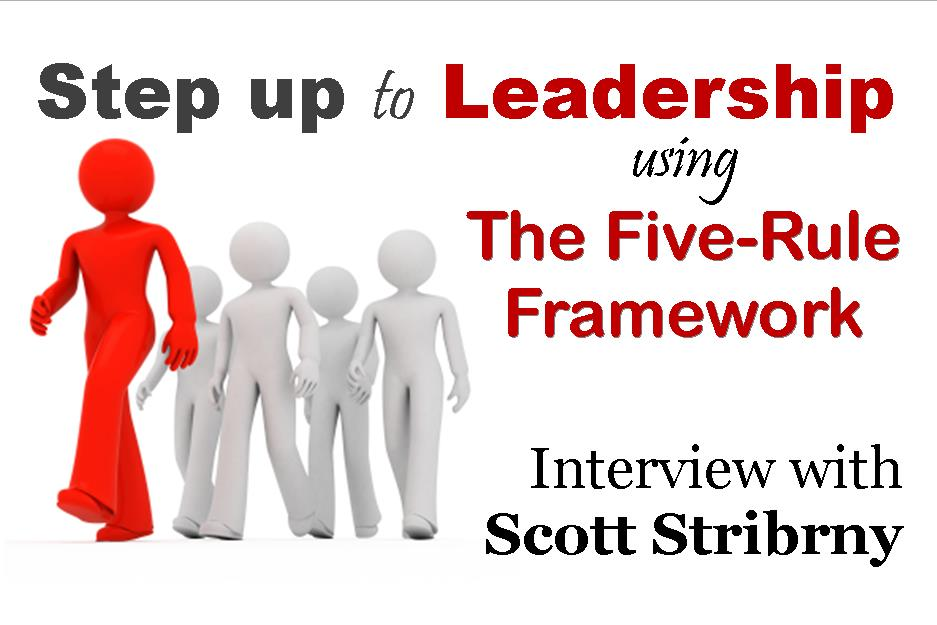 MBA018: Step Up to Leadership with the Five-Rule Framework – Interview with Scott Stribrny