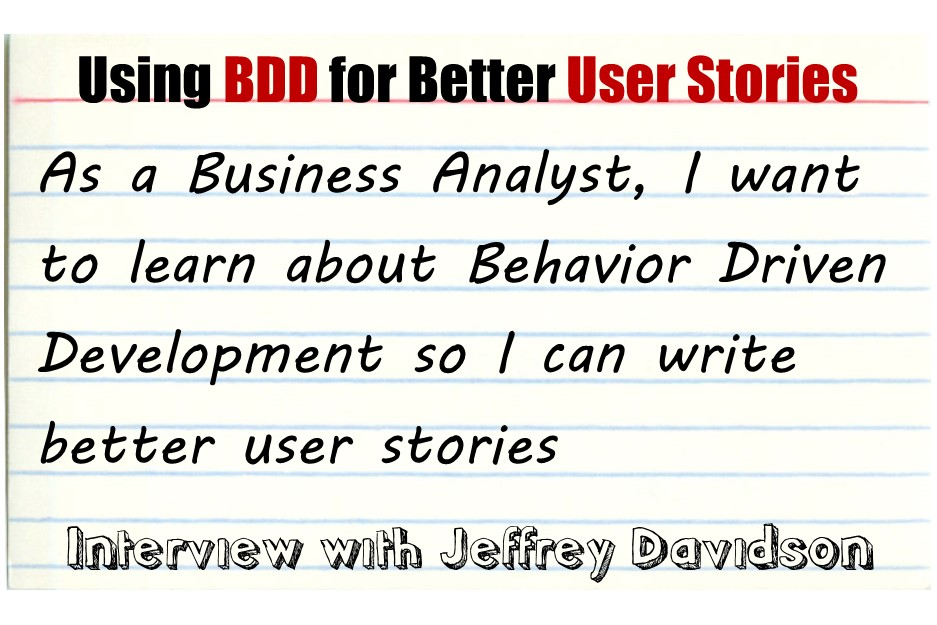 MBA023: Using Behavior Driven Development for Better User Stories – Interview with Jeffrey Davidson