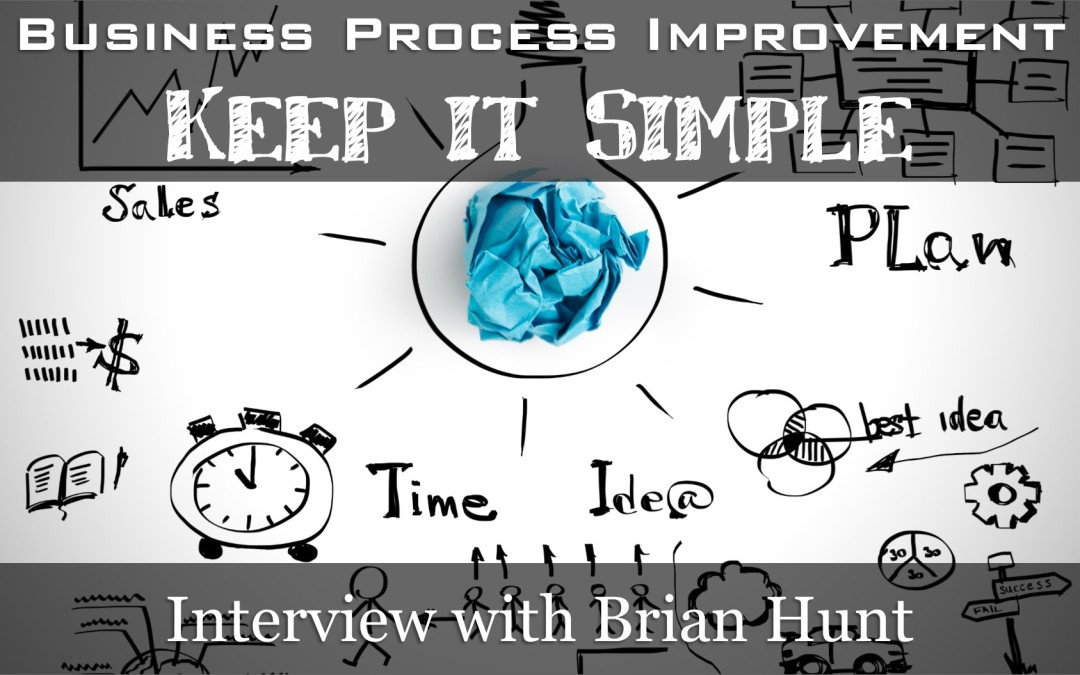 MBA029: Business Process Improvement – Keep it Simple – Interview with Brian Hunt