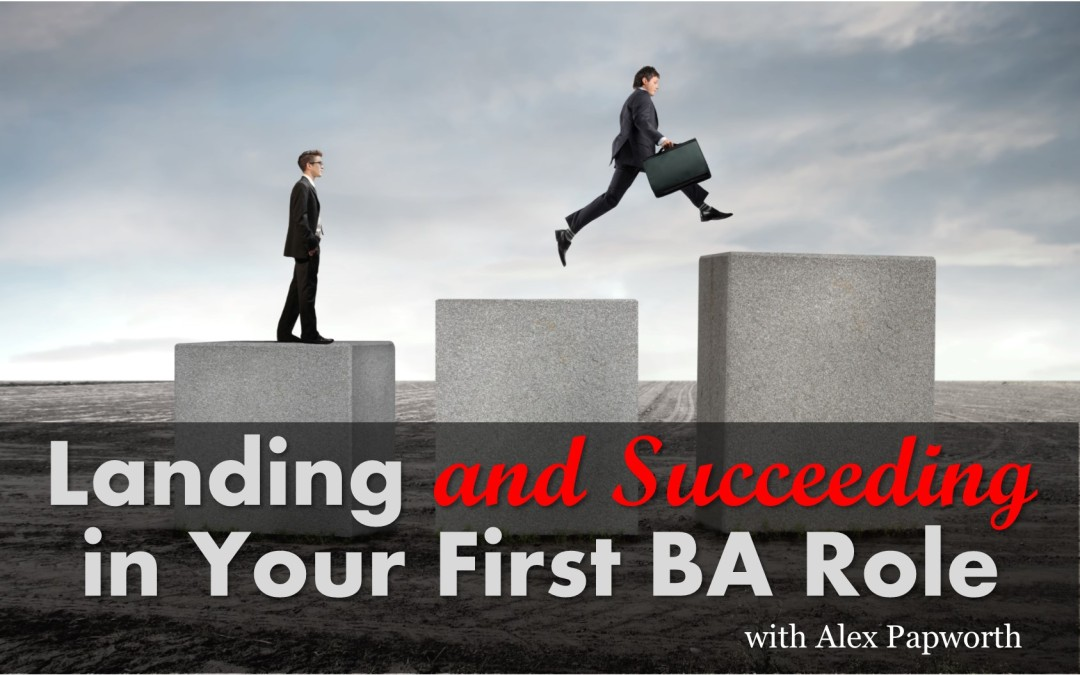 MBA033: Landing and Succeeding in Your First BA Role – Interview with Alex Papworth