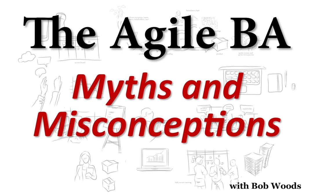 The Agile Business Analyst - Myths and Misconceptions