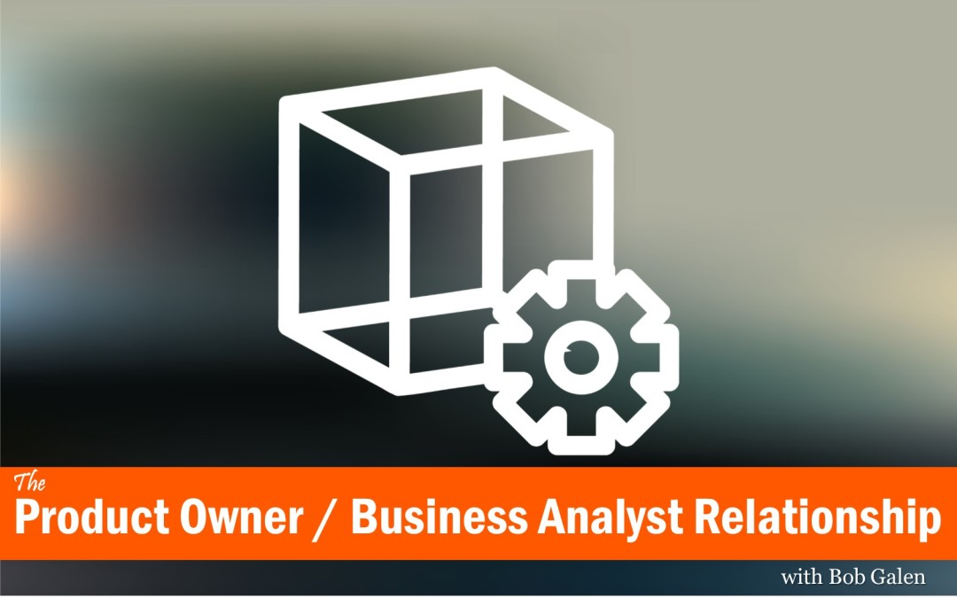 Product Owner - Business Analyst Relationship