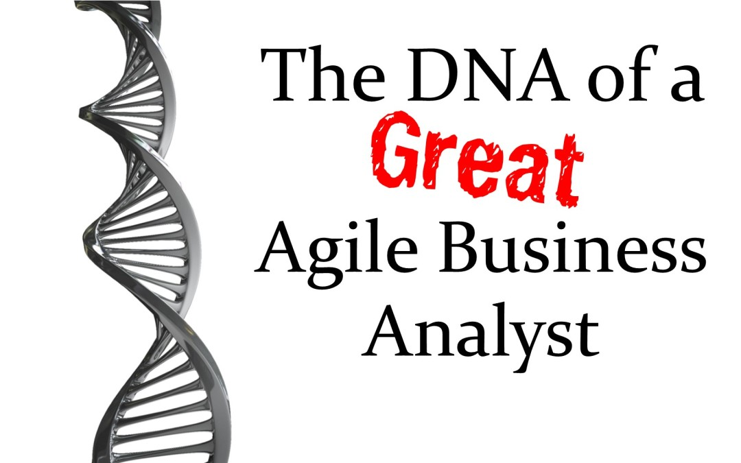 MBA047: The DNA of a Great Agile Business Analyst