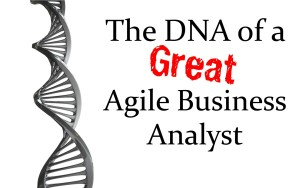 The DNA of a Great Agile Business Analyst