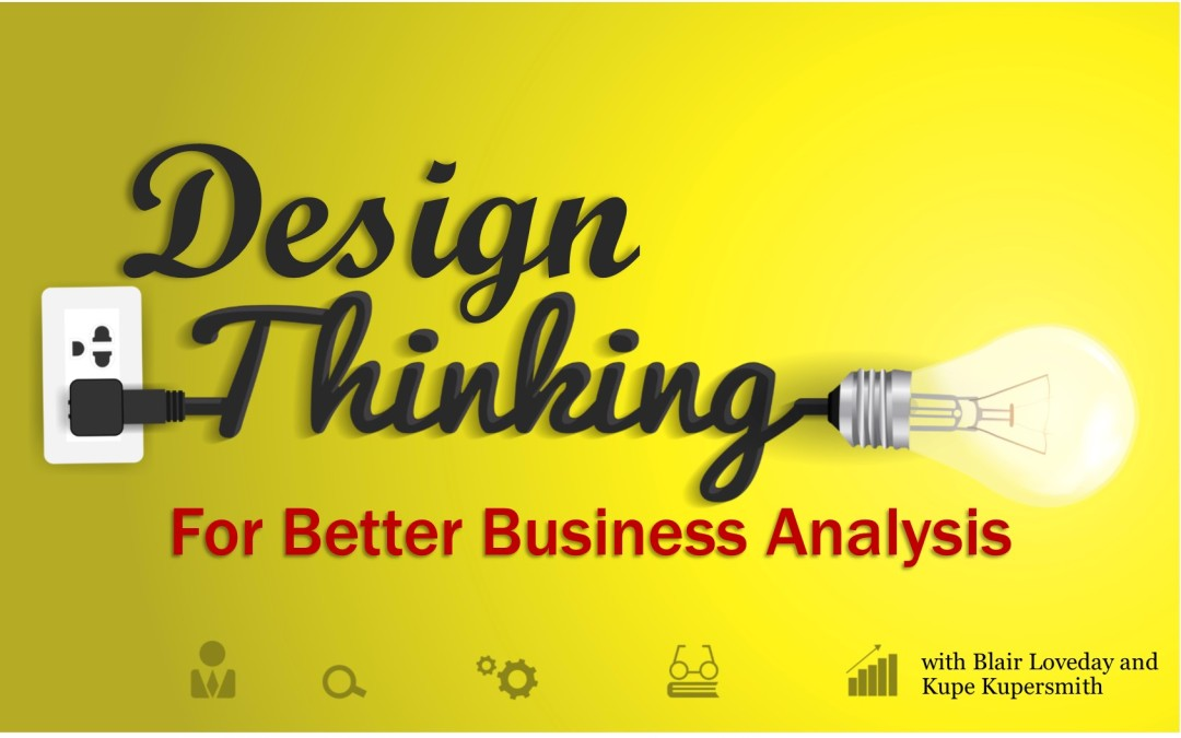 MBA056: Design Thinking for Better Business Analysis