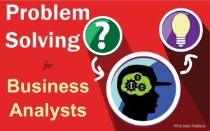 Problem Solving for Business Analysts