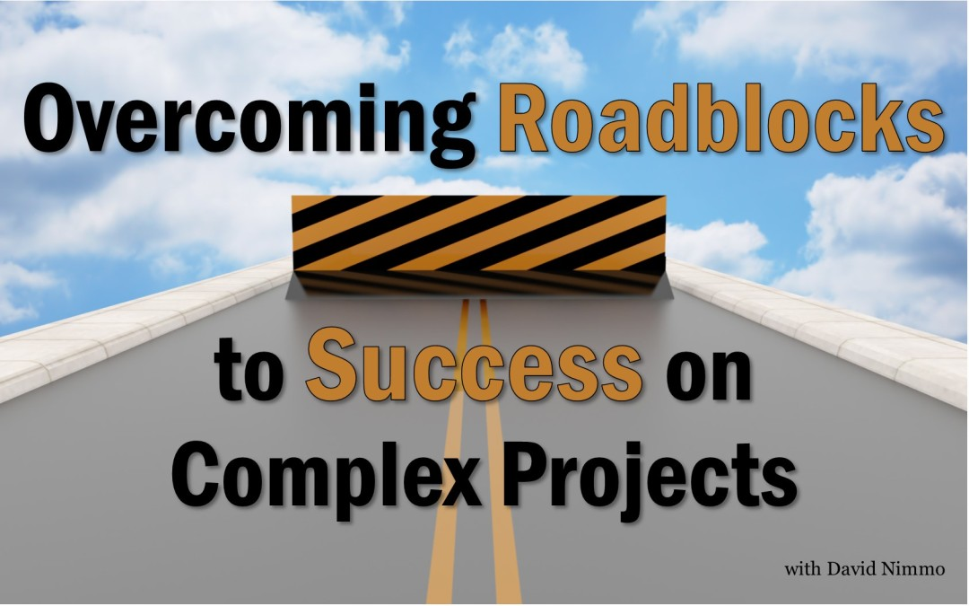 Overcoming roadblocks to success on complex projects