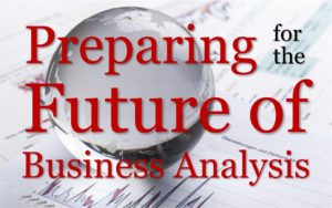 Preparing for the Future of Business Analysis