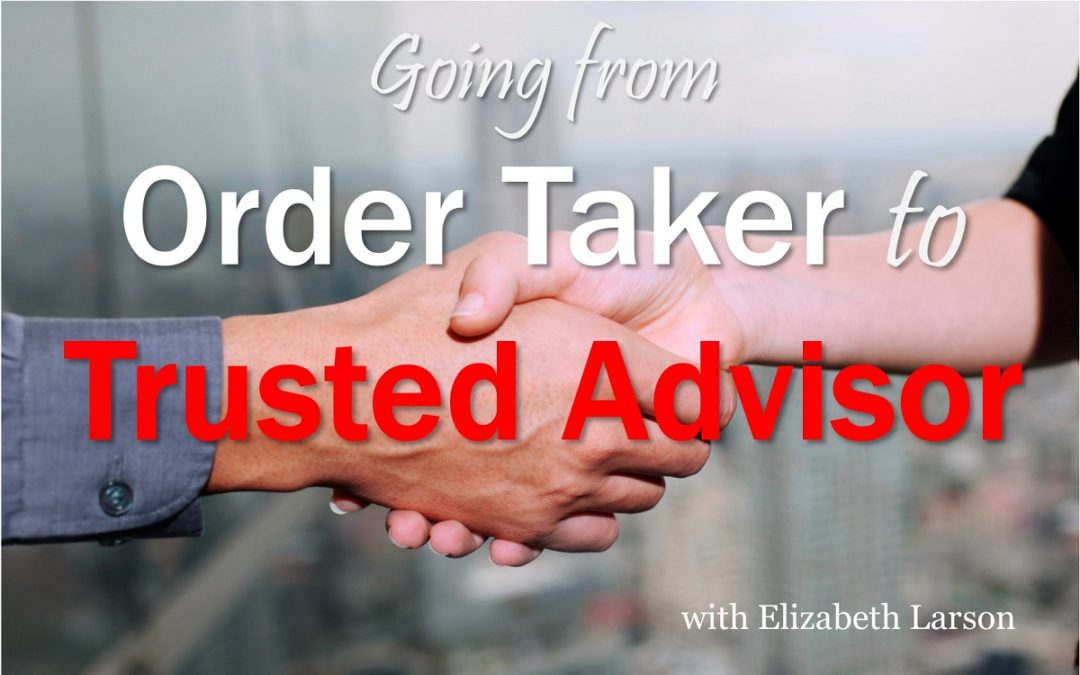 Going from order taker to trusted advisor