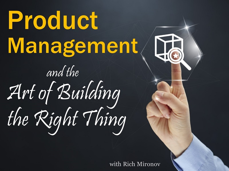 Product Management and the Art of Building the Right Thing