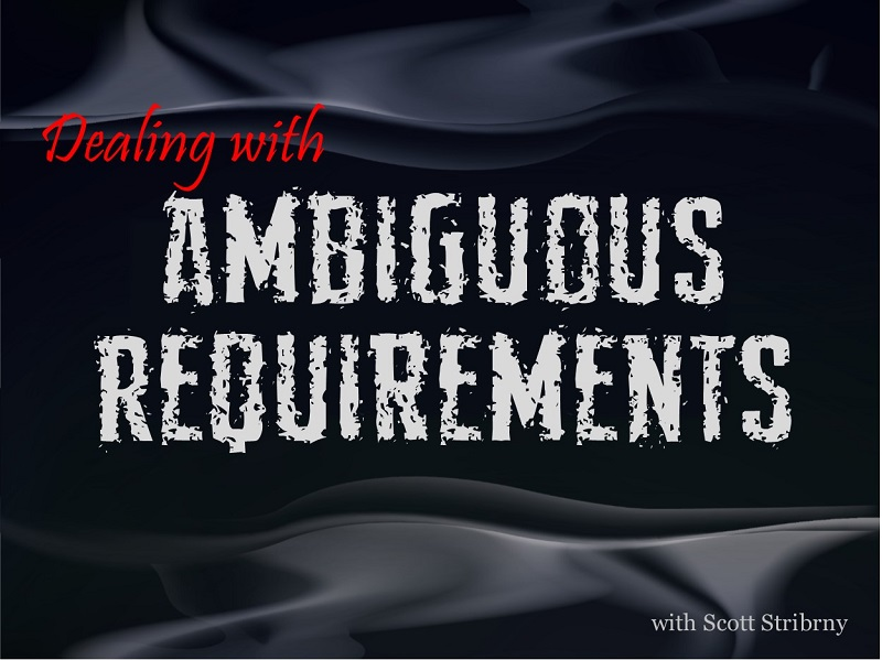 Managing Ambiguous Requirements