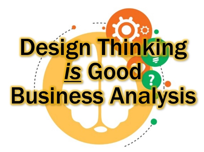 MBA111: Design Thinking IS Good Business Analysis