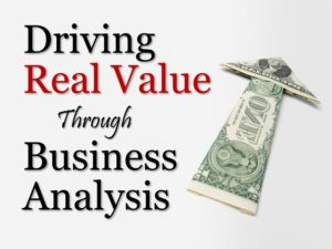 Driving Real Business Value through Business Analysis