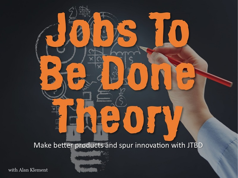MBA120: Jobs to be Done Theory