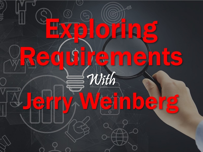 Exploring Requirements with Jerry Weinberg