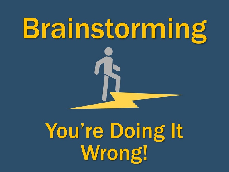 Brainstorming - You're Doing It Wrong!