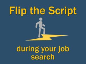 Flip the Script During Your Job Search