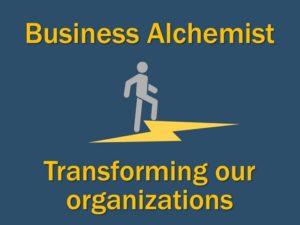 Business Alchemist - Transforming our organizations