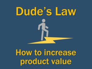 Dude's Law - How to increase product value