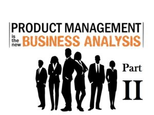 Product Management is the New Business Analysis - Part 2