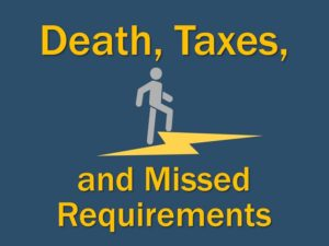 Death, Taxes, and Missed Requirements