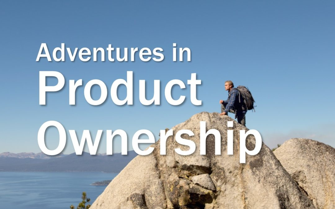 Adventures in Product Ownership