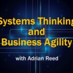 Systems Thinking and Business Agility