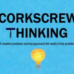 Corkscrew Thinking - A creative problem solving approach for really tricky problems