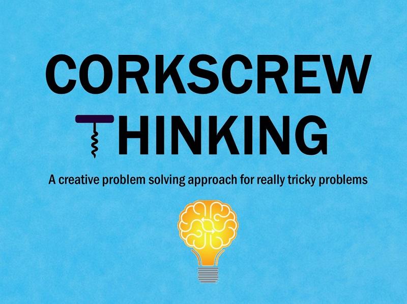 MBA224: Corkscrew Thinking